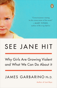 See Jane Hit: Why Girls Are Growing More Violent and What We Can Do About It, Garbarino, James