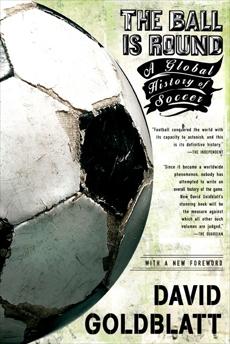 The Ball is Round: A Global History of Soccer, Goldblatt, David