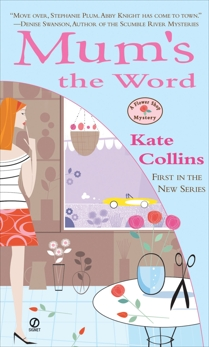 Mum's the Word: A Flower Shop Mystery, Collins, Kate