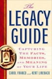 The Legacy Guide: Capturing the Facts, Memories, and Meaning of Your Life, Franco, Carol & Lineback, Kent