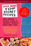 Even More Top Secret Recipes: More Amazing Kitchen Clones of America's Favorite Brand-Name Foods, Wilbur, Todd