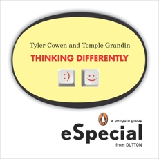 Thinking Differently: Two brilliant minds discuss what it means to analyze information and produce solutions outside the mainstream A Penguin eSpecial from Dutton BOOKS, Grandin, Temple & Cowen, Tyler