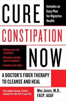Cure Constipation Now: A Doctor's Fiber Therapy to Cleanse and Heal, Jones, Wes