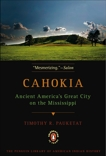 Cahokia: Ancient America's Great City on the Mississippi, Pauketat, Timothy R.