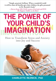 The Power of Your Child's Imagination: How to Transform Stress and Anxiety into Joy and Success, Reznick, Charlotte