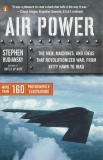 Air Power: The Men, Machines, and Ideas That Revolutionized War, from Kitty Hawk to Iraq, Budiansky, Stephen