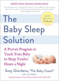 The Baby Sleep Solution: A Proven Program to Teach Your Baby to Sleep Twelve Hours aNight, Giordano, Suzy & Abidin, Lisa
