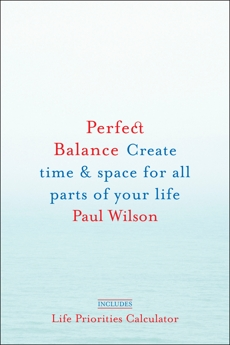 Perfect Balance: Create Time and Space for All Parts of Your Life, Wilson, Paul