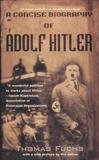 A Concise Biography of Adolf Hitler, Fuchs, Thomas