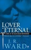 Lover Eternal: A Novel of the Black Dagger Brotherhood, Ward, J.R.