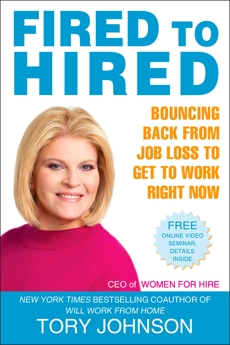 Fired to Hired: Bouncing Back from Job Loss to Get to Work Right Now, Johnson, Tory