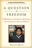 A Question of Freedom: A Memoir of Learning, Survival, and Coming of Age in Prison, Betts, Dwayne