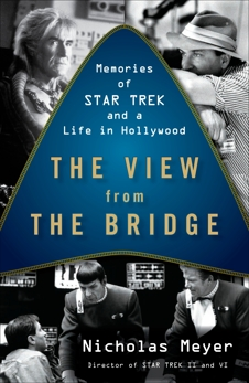 The View from the Bridge: Memories of Star Trek and a Life in Hollywood, Meyer, Nicholas