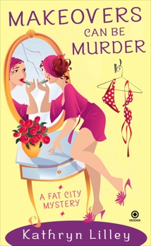 Makeovers Can Be Murder: A Fat City Mystery, Lilley, Kathryn