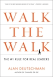 Walk the Walk: The #1 Rule for Real Leaders, Deutschman, Alan