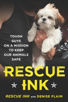 Rescue Ink: Tough Guys on a Mission to Keep Our Animals Safe,