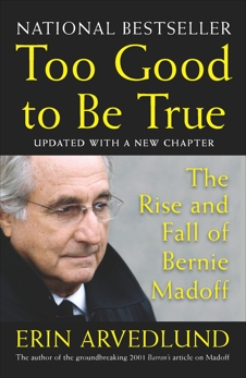 Too Good to Be True: The Rise and Fall of Bernie Madoff, Arvedlund, Erin