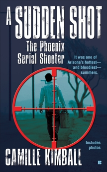 A Sudden Shot: The Phoenix Serial Shooter, Kimball, Camille