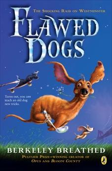 Flawed Dogs: The Novel: The Shocking Raid on Westminster, Breathed, Berke & Breathed, Berkeley