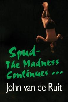 Spud-The Madness Continues, van de Ruit, John