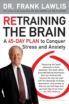Retraining the Brain: A 45-Day Plan to Conquer Stress and Anxiety, Lawlis, Frank