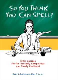 So You Think You Can Spell?: Killer Quizzes for the Incurably Competitive and Overly Confident, Levine, Ellen S. & Grambs, David
