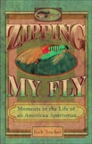 Zipping My Fly: Moments in the Life of an American Sportsman, Tosches, Rich