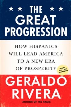 The Great Progression: How Hispanics Will Lead America to a New Era of Prosperity, Rivera, Geraldo