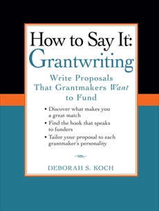 How to Say It: Grantwriting: Write Proposals That Grantmakers Want to Fund, Koch, Deborah S.