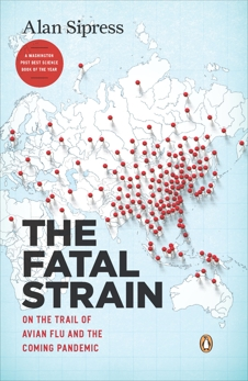 The Fatal Strain: On the Trail of Avian Flu and the Coming Pandemic, Sipress, Alan