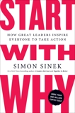 Start with Why: How Great Leaders Inspire Everyone to Take Action, Sinek, Simon