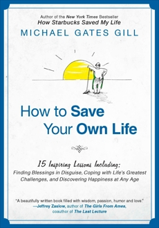 How to Save Your Own Life: 15 Inspiring Lessons Including: Finding Blessings in Disguise, Coping with Life's Greatest Challanges, and Discovering Happiness at Any Age, Gill, Michael Gates