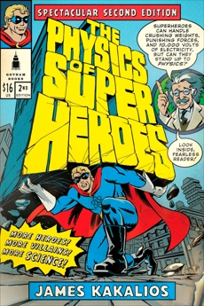 The Physics of Superheroes: Spectacular Second Edition, Kakalios, James