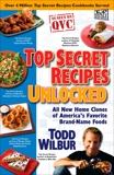 Top Secret Recipes Unlocked: All New Home Clones of America's Favorite Brand-Name Foods, Wilbur, Todd