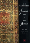 Beelzebub's Tales to His Grandson: All and Everything, First Series, Gurdjieff, G. I.