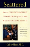 Scattered: How Attention Deficit Disorder Originates and What You Can Do About It, Maté, Gabor