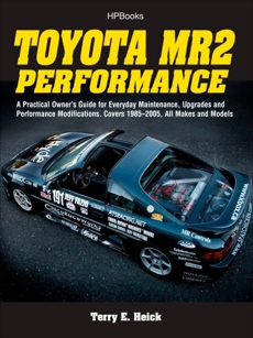 Toyota MR2 Performance HP1553: A Practical Owner's Guide for Everyday Maintenance, Upgrades and Performance Modifications. Covers 1985-2005, All Makes and Models, Heick, Terrell