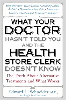 What Your Doctor Hasn't Told You and the Health-Store Clerk Doesn't Know, Schneider, Edward