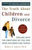 The Truth About Children and Divorce: Dealing with the Emotions So You and Your Children Can Thrive, Emery, Robert E.