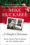 A Simple Christmas: Twelve Stories That Celebrate the True Holiday Spirit, Huckabee, Mike
