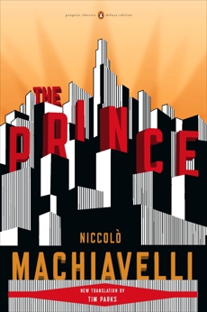 The Prince: (Penguin Classics Deluxe Edition), Machiavelli, Niccolo & Parks, Tim (INT) & Parks, Tim (TRN)