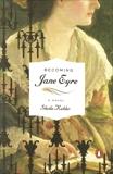 Becoming Jane Eyre: A Novel, Kohler, Sheila