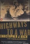 Highways to a War, Koch, Christopher J.