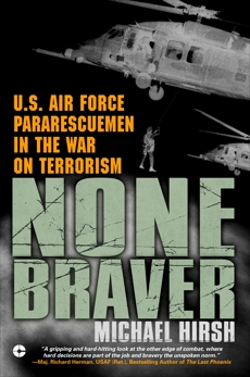 None Braver: U.S. Air Force Pararescuemen in the War on Terrorism, Hirsh, Michael