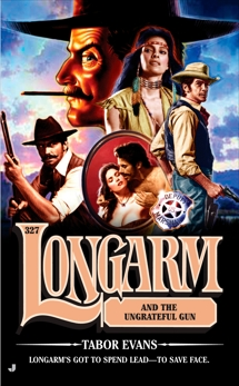 Longarm 327: Longarm and the Ungrateful Gun, Evans, Tabor