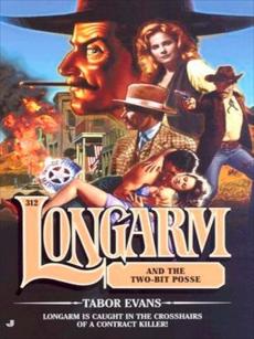 Longarm 312: Longarm and the Two-Bit Posse, Evans, Tabor