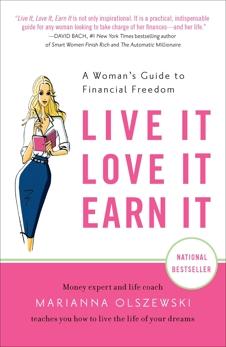 Live It, Love It, Earn It: A Woman's Guide to Financial Freedom, Olszewski, Marianna