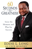 60 Seconds to Greatness: Seize the Moment and Plan for Success, Murphey, Cecil & Long, Eddie L.