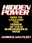 Hidden Power: How to Unleash the Power of Your Subconscious Mind, Van Fleet, James K.