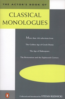 The Actor's Book of Classical Monologues: More Than 150 Selections from the Golden Age of Greek Drama, the Age of Shakespeare, the Restoration and the Eighteenth Century,